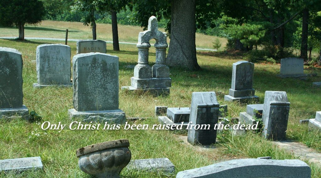 Only Christ has been raised from the dead
