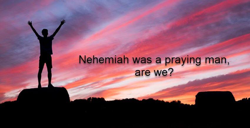 Nehemiah was a praying man