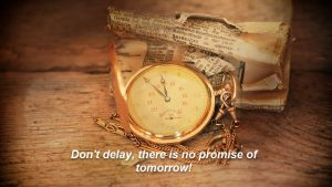 Don't delay there may not be a tomorrow