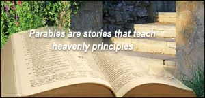 Parables teach about heavenly principles