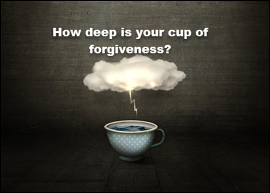 How deep is your cup of forgiveness?