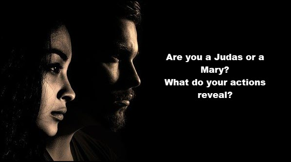 Are you a Judas or a Mary?