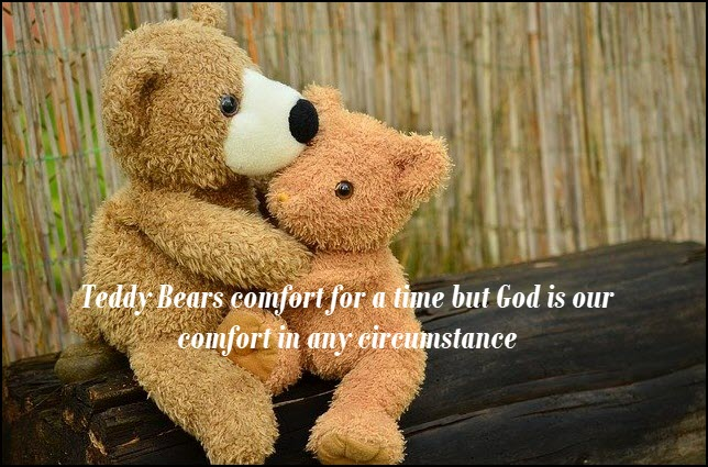 Is Teddy your comfort or God?