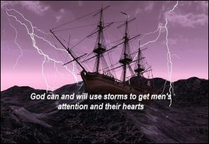 God can and will use storms to get men's attention & their hearts