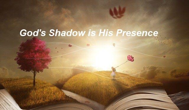 God's Shadow hides me