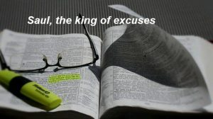 Saul a man of excuses