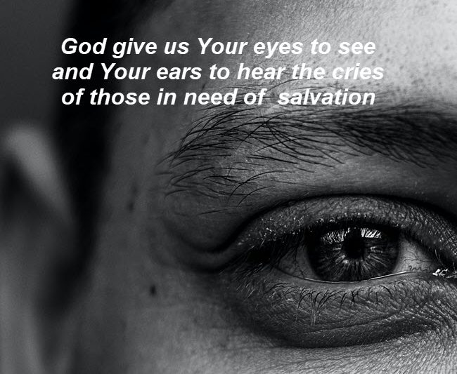 God give us Your eyes & ears