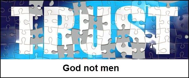 Trust God not men